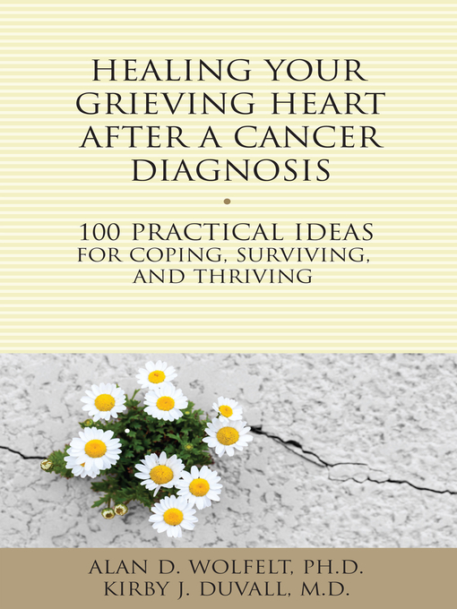 Title details for Healing Your Grieving Heart After a Cancer Diagnosis by Alan D. Wolfelt - Available