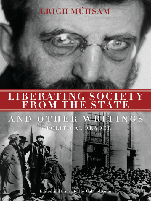 Title details for Liberating Society from the State and Other Writings by Erich Muhsam - Wait list