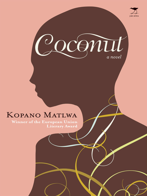 coconut by kopano matlwa Kopano matlwa received the 2006-7 eu literary award last week for her first novel, coconut book sa is pleased to bring you this excerpt from her book - read.