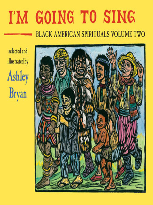 Title details for I'm Going to Sing, Black American Spirituals, Volume Two by Ashley Bryan - Available