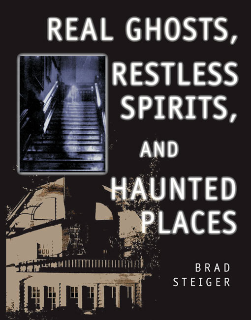 Ebook Real Ghosts Restless Spirits And Haunted Places By Brad Steiger