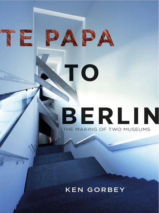 Title details for Te Papa to Berlin by Ken Gorbey - Wait list