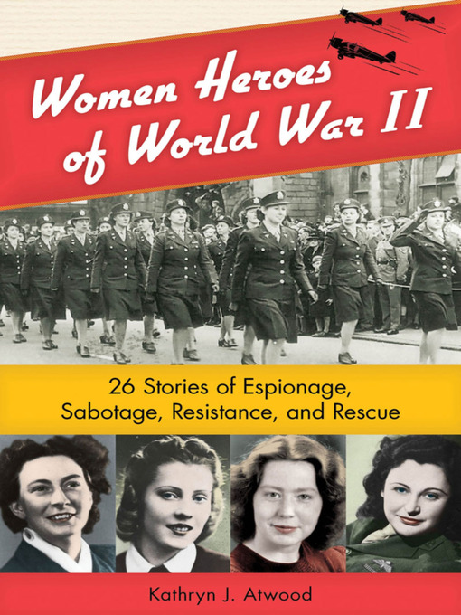 Title details for Women Heroes of World War II by Kathryn J. Atwood - Available