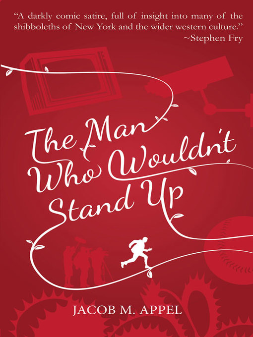 Title details for The Man Who Wouldn't Stand Up by Jacob M. Appel - Available