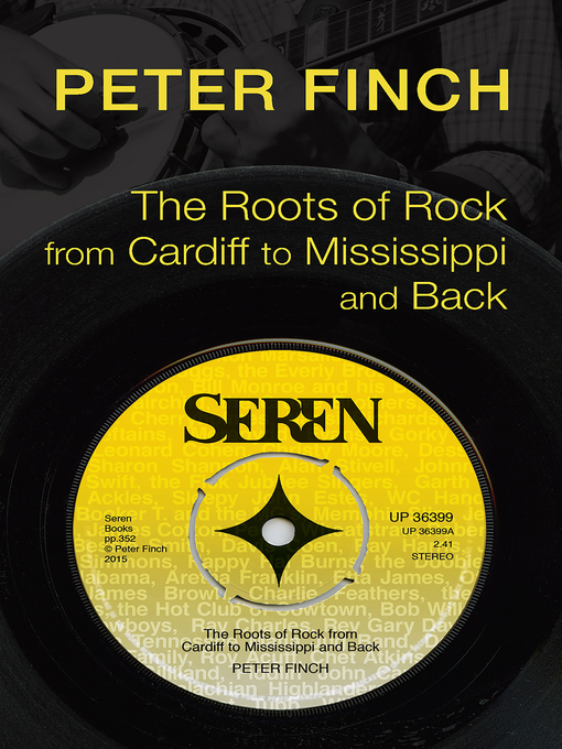 Title details for The Roots of Rock, from Cardiff to Mississippi and Back by Peter Finch - Available