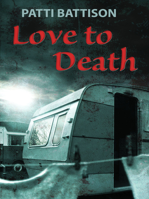 Title details for Love to Death by Patti Battison - Available