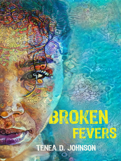 Title details for Broken Fevers by Tenea D. Johnson - Available