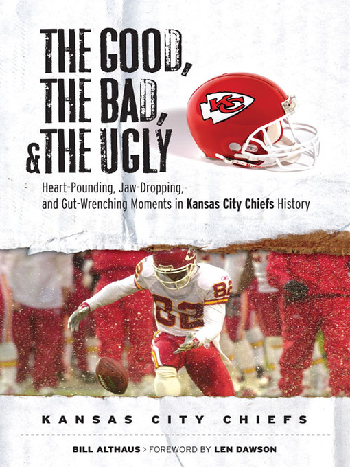 Title details for Kansas City Chiefs: Heart-Pounding, Jaw-Dropping, and Gut-Wrenching Moments from Kansas City Chiefs History by Bill Althaus - Available