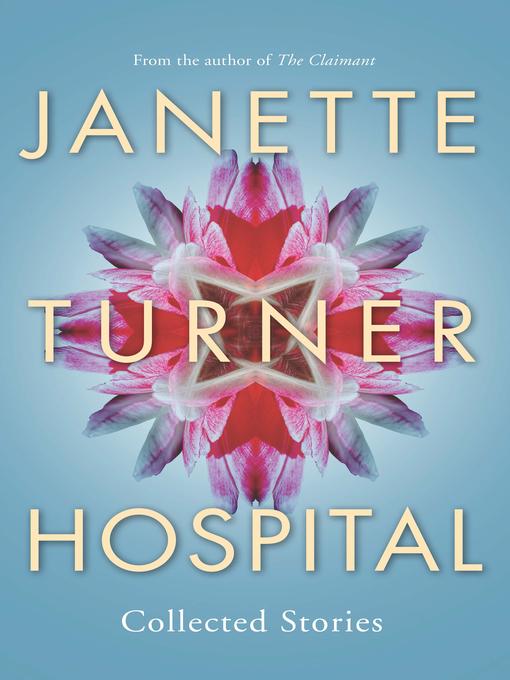 Title details for Janette Turner Hospital Collected Stories by Janette Turner Hospital - Available