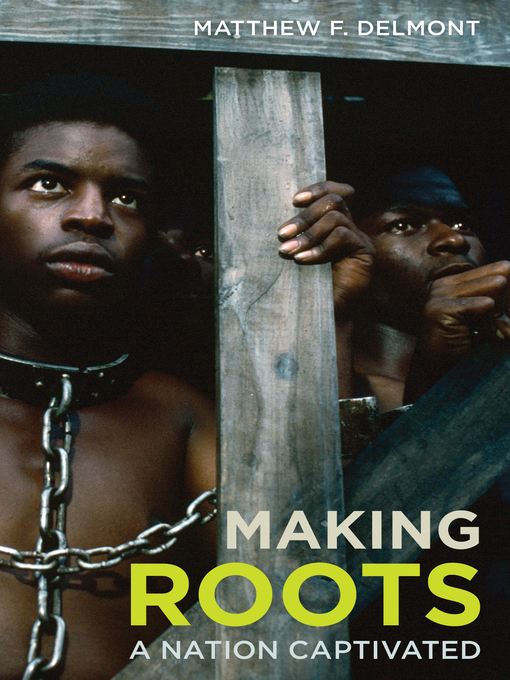 Title details for Making Roots by Matthew F. Delmont - Available