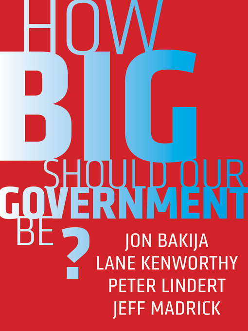 Title details for How Big Should Our Government Be? by Jon Bakija - Available