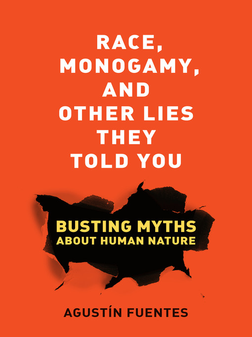 Title details for Race, Monogamy, and Other Lies They Told You by Agustín Fuentes - Available
