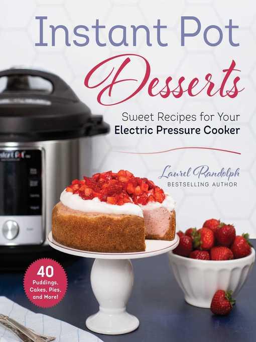 Title details for Instant Pot Desserts by Laurel Randolph - Available