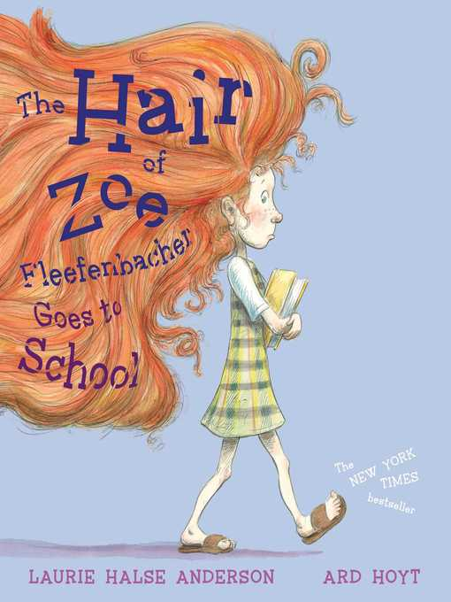 Title details for The Hair of Zoe Fleefenbacher Goes to School by Laurie Halse Anderson - Available