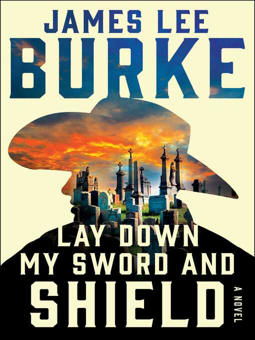 Title details for Lay Down My Sword and Shield by James Lee Burke - Wait list