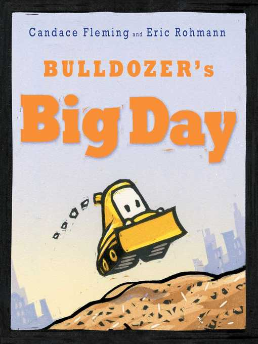 Title details for Bulldozer's Big Day by Candace Fleming - Wait list