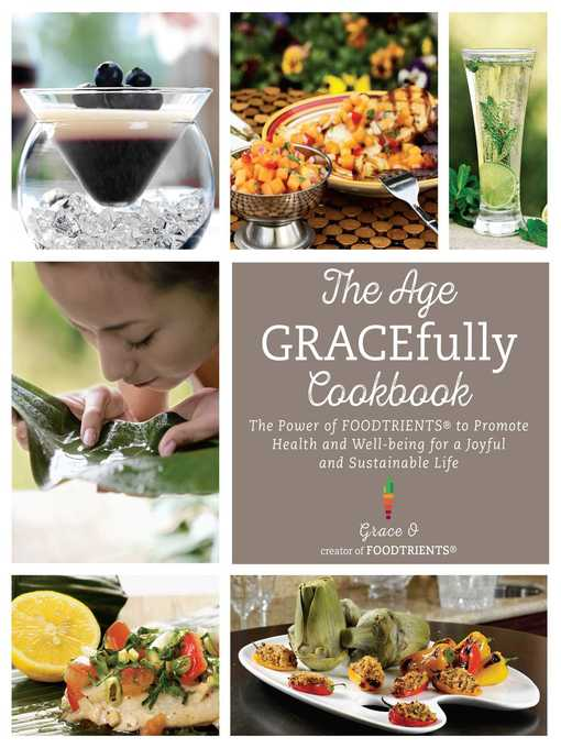 The Age GRACEfully Cookbook The Power of FOODTRIENTS To Promote Health and Well-being for a Joyful and Sustainable Life