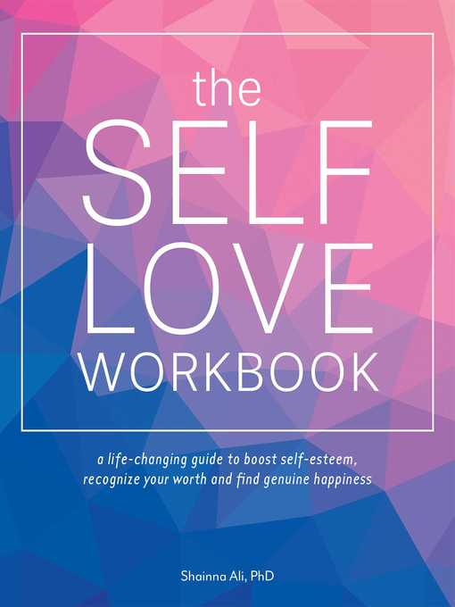 The Self-Love Workbook A Life-Changing Guide to Boost Self-Esteem, Recognize Your Worth and Find Genuine Happiness