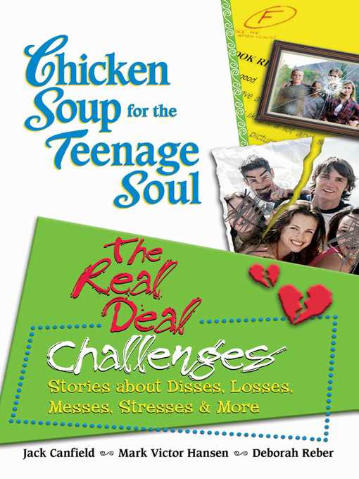 Chicken Soup for the Teenage Soul The Real Deal Challenges: Stories about Disses, Losses, Messes, Stresses & More
