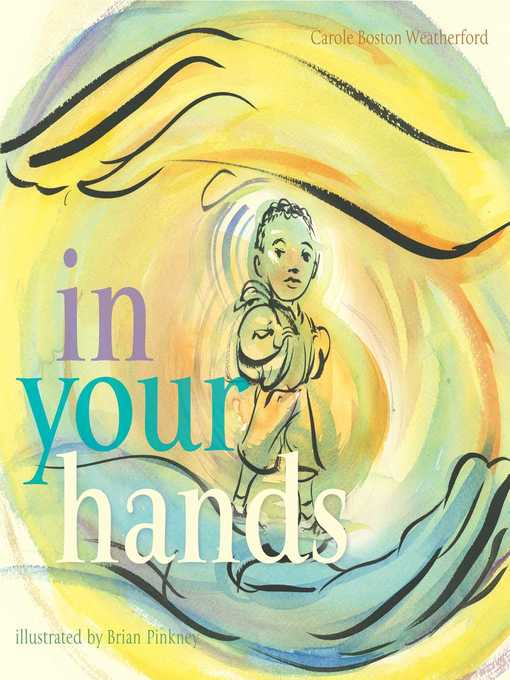 Title details for In Your Hands by Carole Boston Weatherford - Available
