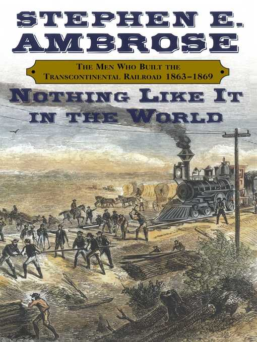Title details for Nothing Like It In the World by Stephen E. Ambrose - Available