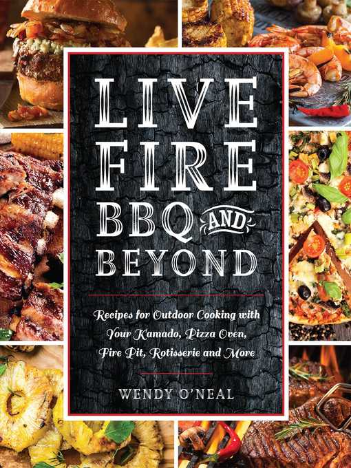 Title details for Live Fire BBQ and Beyond by Wendy O'Neal - Available