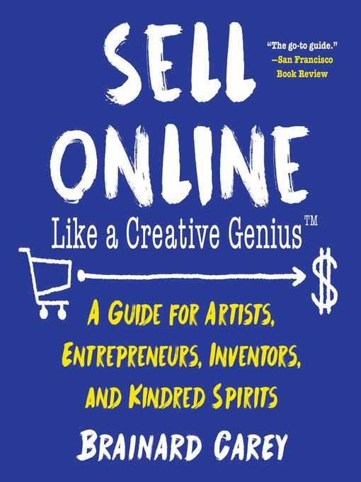 Sell online like a creative genius [electronic resource] : A guide for artists, entrepreneurs, inventors, and kindred spirits.