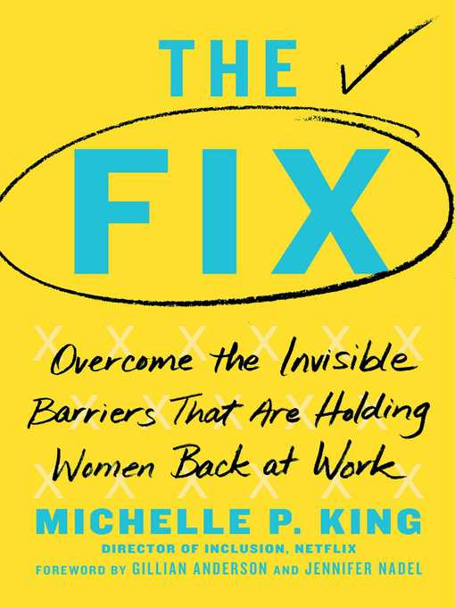 The fix [electronic resource] : Overcome the invisible barriers that are holding women back at work.