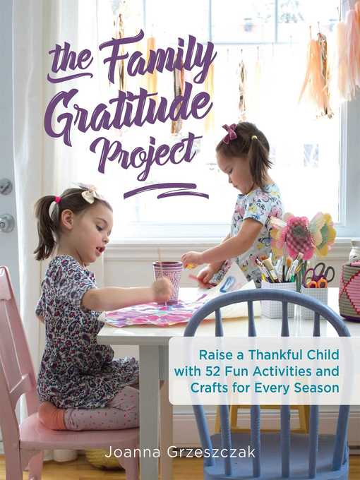 Family Gratitude Project Raise a Thankful Child with 52 Fun Activities and Crafts for Every Season