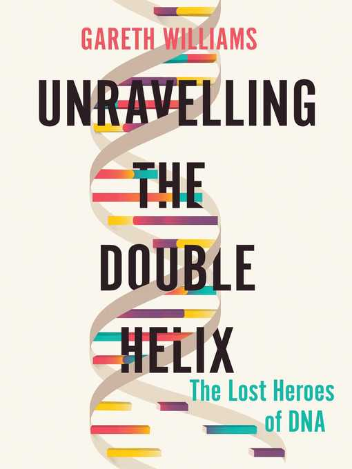 Title details for Unravelling the Double Helix by Gareth Williams - Wait list