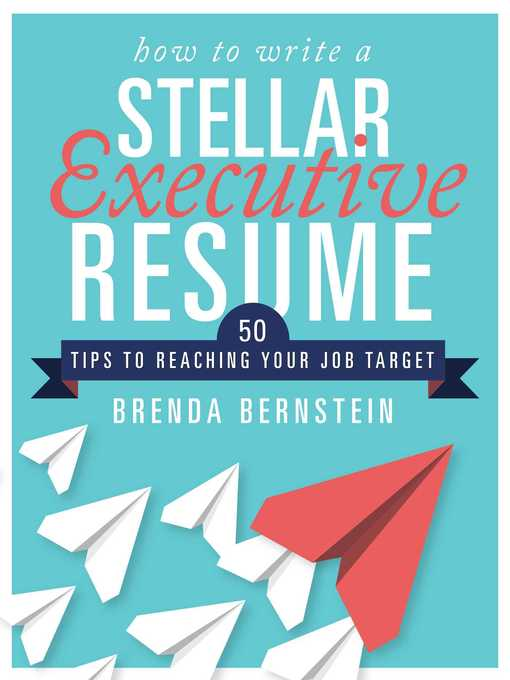How to write a stellar executive resume : 50 tips to reaching your job target