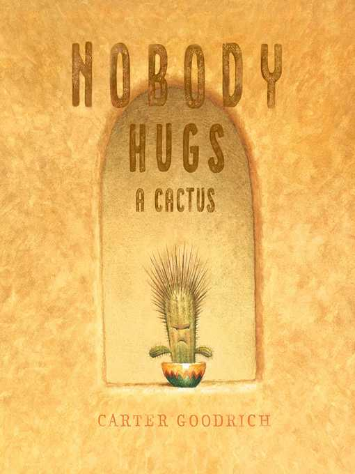 Title details for Nobody Hugs a Cactus by Carter Goodrich - Available