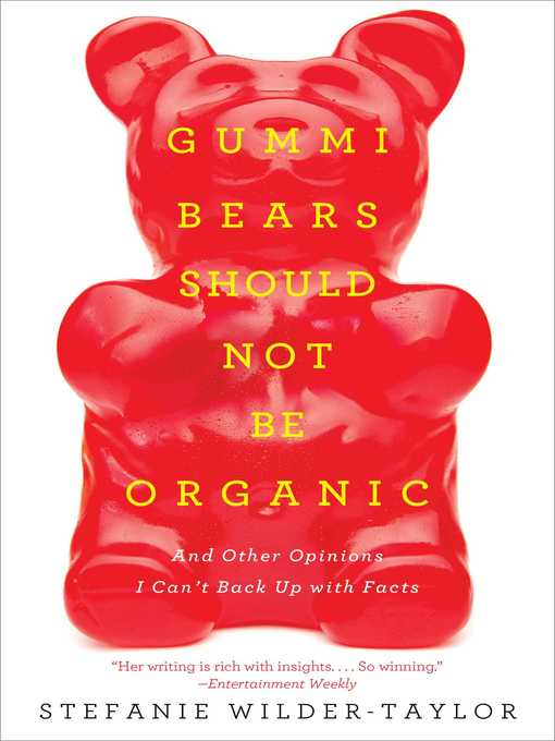 Title details for Gummi Bears Should Not Be Organic by Stefanie Wilder-Taylor - Available