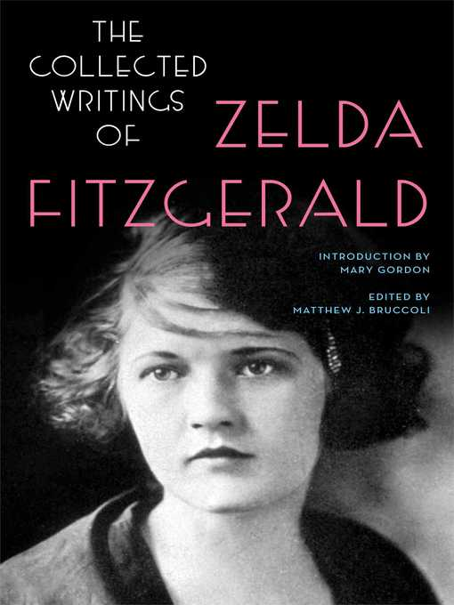 Title details for The Collected Writings of Zelda Fitzgerald by Zelda Fitzgerald - Available