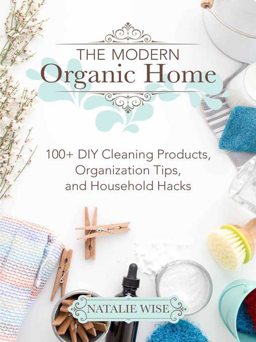 The Modern Organic Home 100+ DIY Cleaning Products, Organization Tips, and Household Hacks