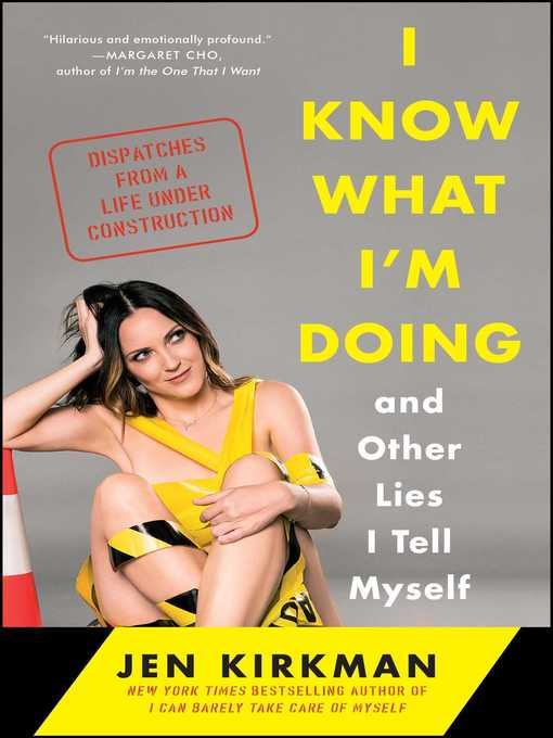 Title details for I Know What I'm Doing—and Other Lies I Tell Myself by Jen Kirkman - Wait list