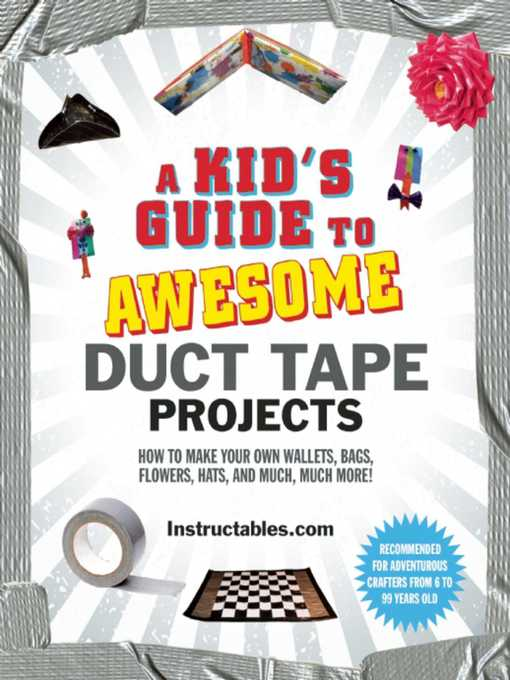 Title details for A Kid's Guide to Awesome Duct Tape Projects by Instructables.com - Wait list