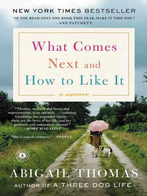 Title details for What Comes Next and How to Like It by Abigail Thomas - Wait list
