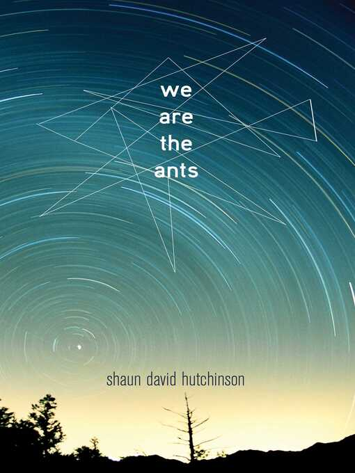 Title details for We Are the Ants by Shaun David Hutchinson - Available
