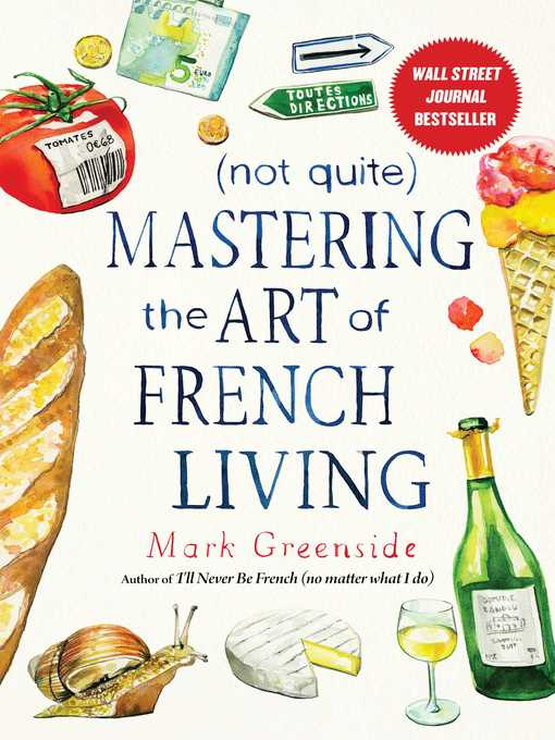 Title details for (Not Quite) Mastering the Art of French Living by Mark Greenside - Available
