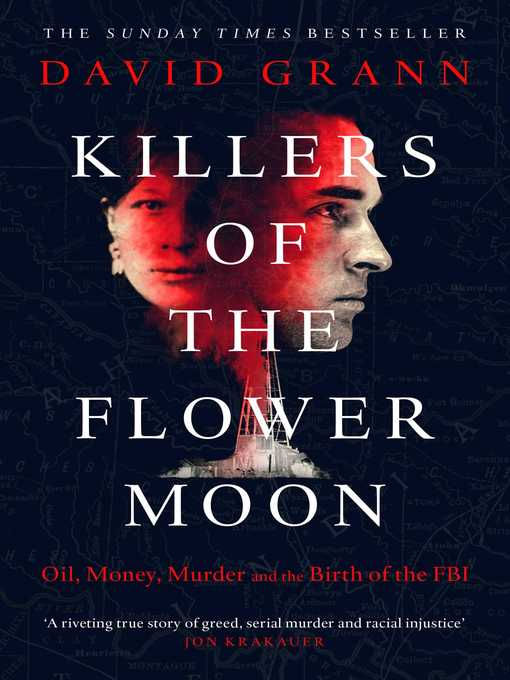 Killers of the Flower Moon Oil, Money, Murder and the Birth of the FBI