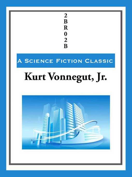 Title details for 2BR02B by Kurt Vonnegut - Available