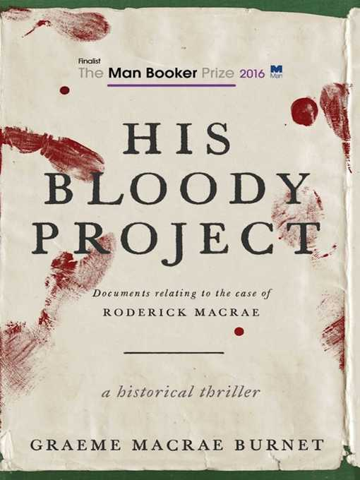Title details for His Bloody Project by Graeme Macrae Burnet - Available