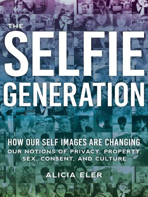 Title details for The Selfie Generation by Alicia Eler - Available