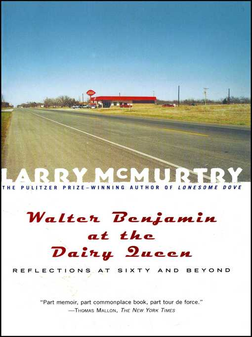 Title details for Walter Benjamin at the Dairy Queen by Larry McMurtry - Wait list