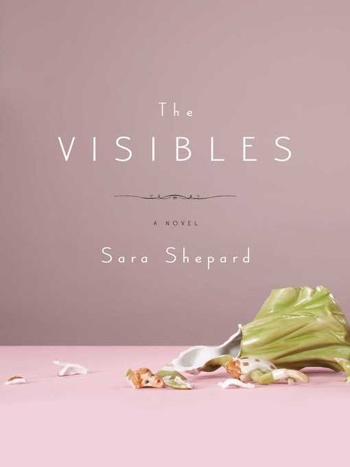 Title details for The Visibles by Sara Shepard - Available