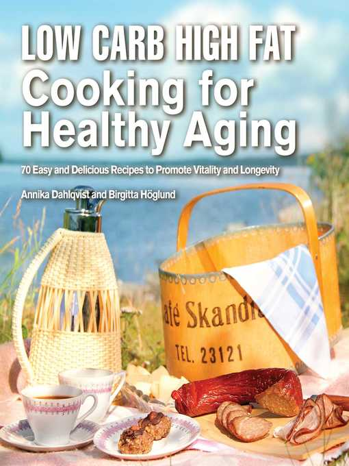 Low Carb High Fat Cooking for Healthy Aging 70 Easy and Delicious Recipes to Promote Vitality and Longevity