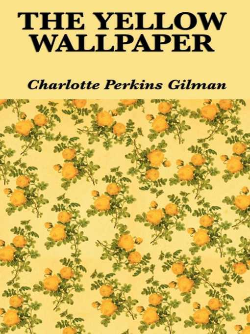 a womans plummet into madness in the yellow wallpaper a short story by charlotte perkins gilman