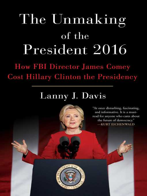 Title details for The Unmaking of the President 2016 by Lanny J. Davis - Wait list