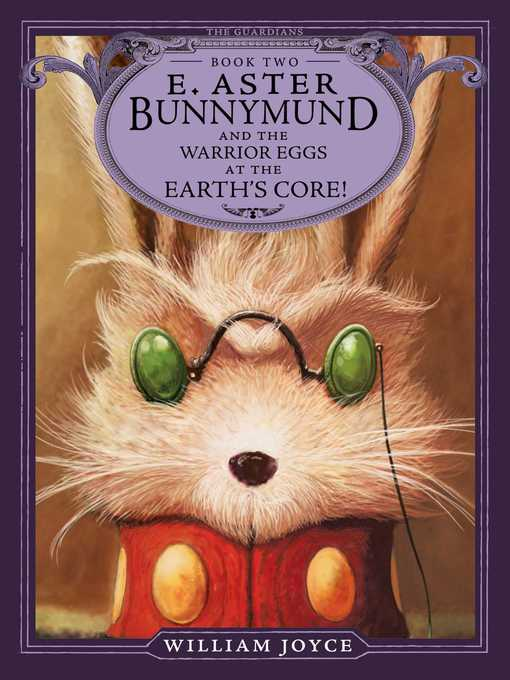 E. Aster Bunnymund and the Warrior Eggs at the Earth's Core! Guardians of Childhood Series, Book 2